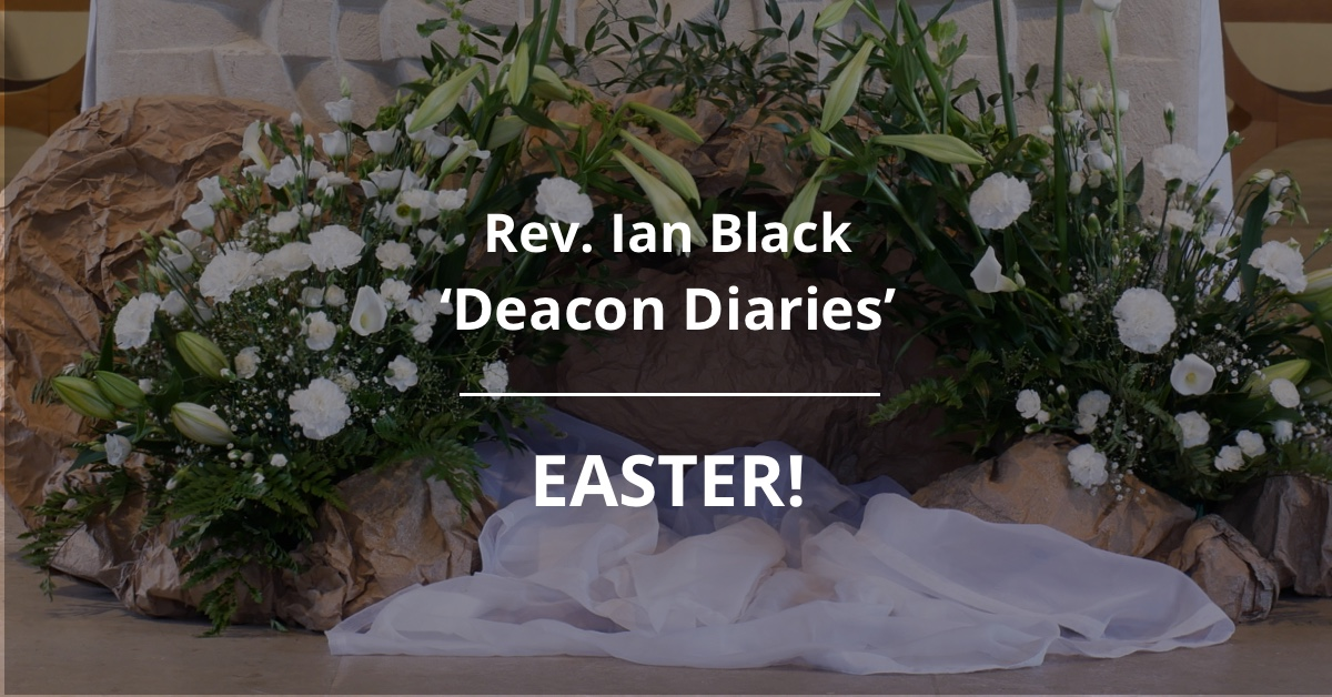 Deacon Diaries Easter